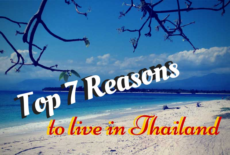 Top 7 reasons to live in thailand